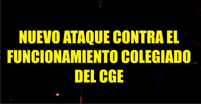 NUEVO ATAQUE CONTRA EL FUNCIONAMIENTO COLEGIADO DEL CGE
