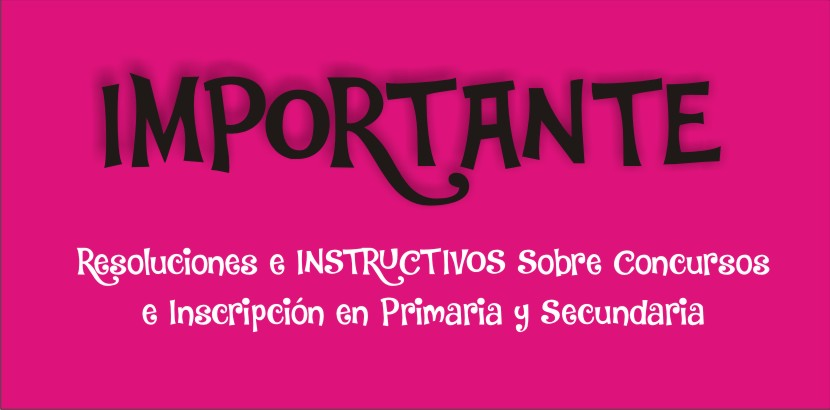 Resoluciones e INSTRUCTIVOS Sobre Concursos e Inscripción en Primaria y Secundaria