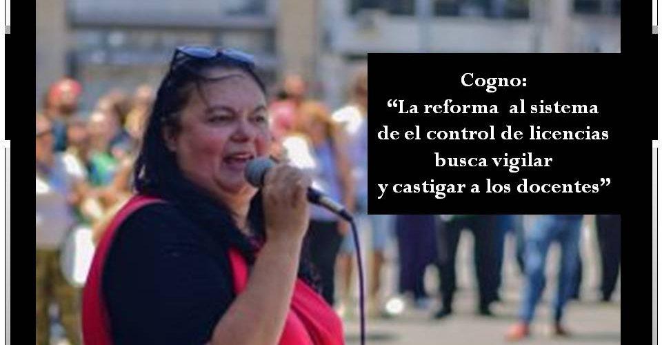 """Cogno: """"La reforma al sistema de el control de licencias busca vigilar y castigar a los docentes"""" 28 marzo, 2019"""
