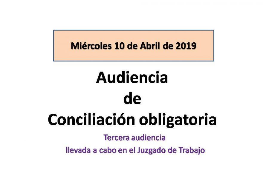 Miércoles 10 de Abril de 2019. Audiencia de Conciliación obligatoria.