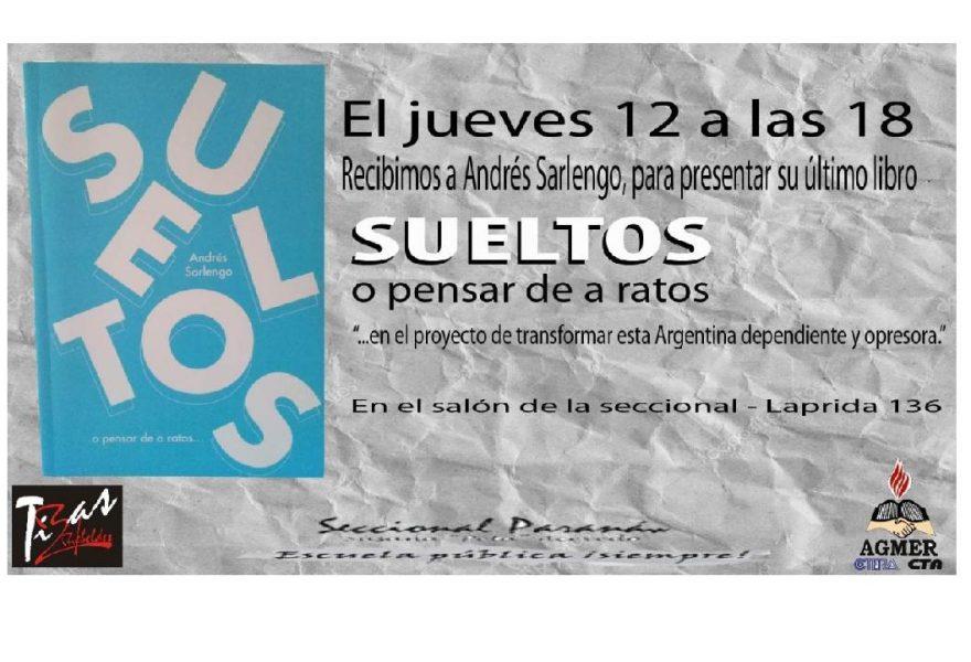 """Jueves 12 de setiembre de 2019. Presentación del libro """"Sueltos o pensar de a ratos"""". de Andrés Sarlengo"""