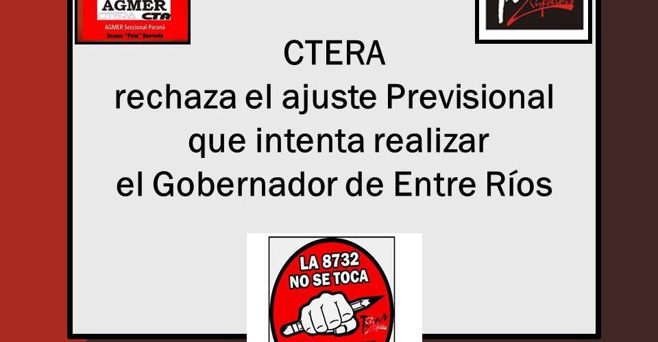 CTERA rechaza el ajuste Previsional que intenta realizar el Gobernador de Entre Ríos.