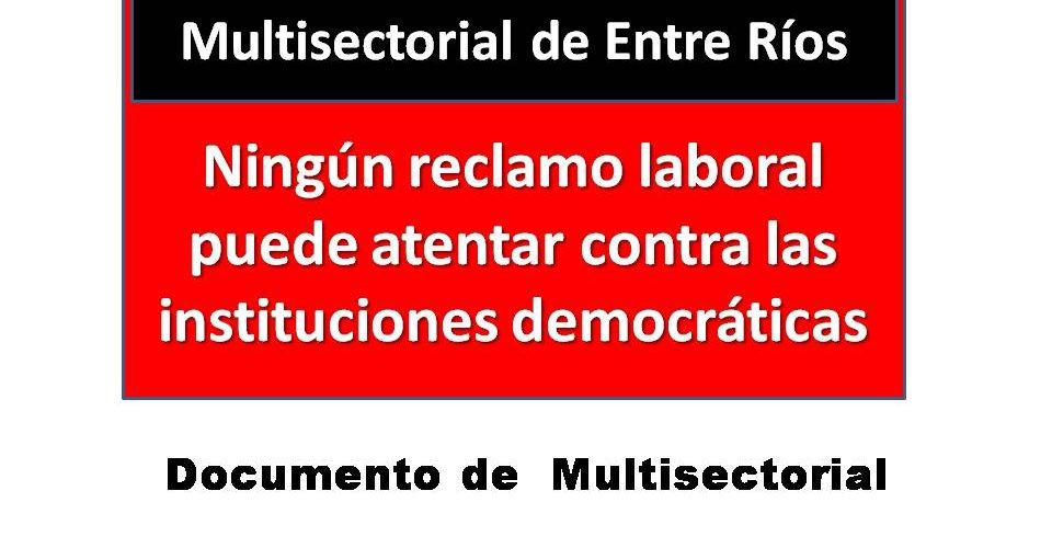 Multisectorial de Entre Ríos Ningún reclamo laboral puede atentar contra las instituciones democráticas
