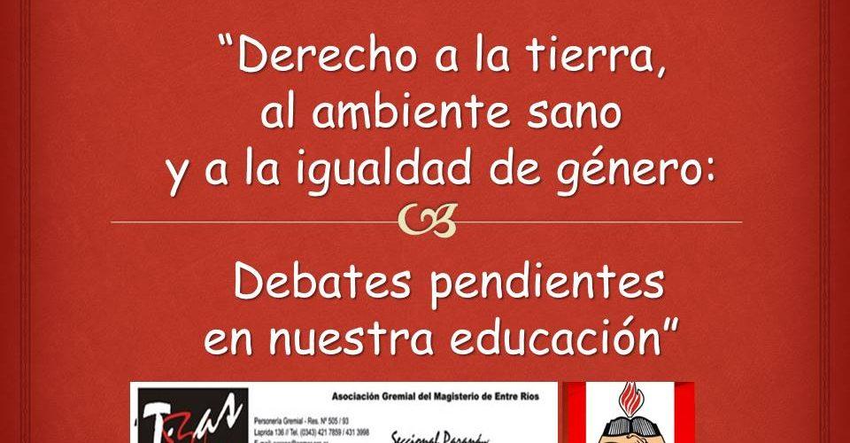 """""""Derecho a la tierra, al ambiente sano y a la igualdad de género: Debates pendientes en nuestra educación"""""""