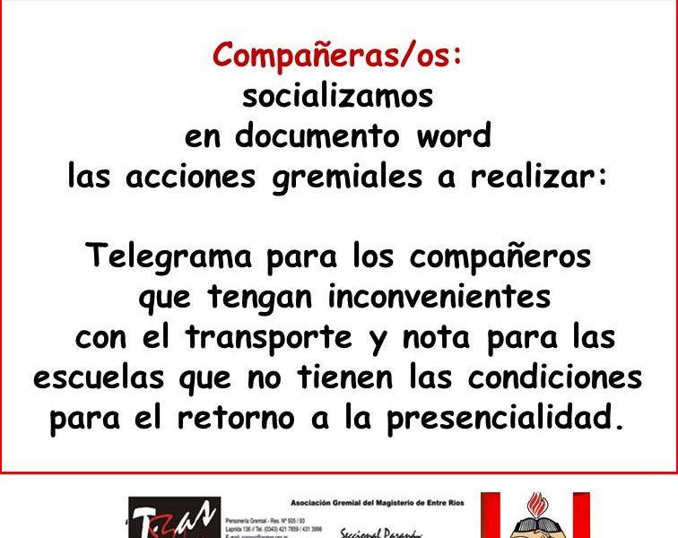 Compañeras/os: socializamos en documento word las acciones gremiales a realizar: Telegrama para los compañeros que tengan inconvenientes con el transporte y nota para las escuelas que no tienen las condiciones para el retorno a la presencialidad.