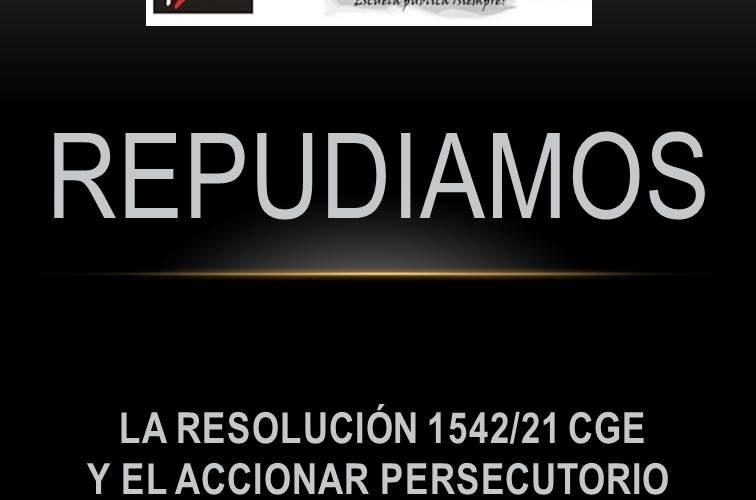 REPUDIAMOS LA RESOLUCIÓN 1542/21 CGE Y EL ACCIONAR PERSECUTORIO DEL GOBIERNO DE BORDET
