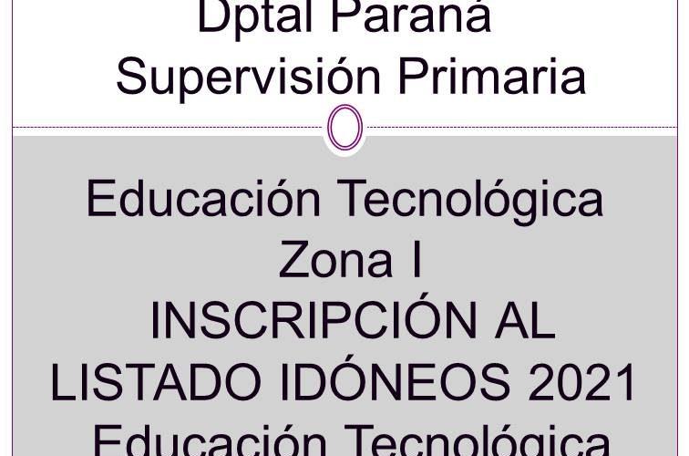 Dptal Paraná – Supervisión Primaria Educación Tecnológica Zona I – INSCRIPCIÓN AL LISTADO IDÓNEOS 2021 Educación Tecnológica